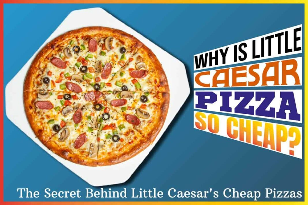 Why is Little Caesar Pizza so Cheap.